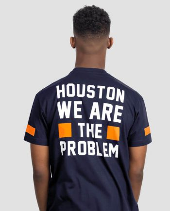 houston we are the problem funny slogan t-shirt