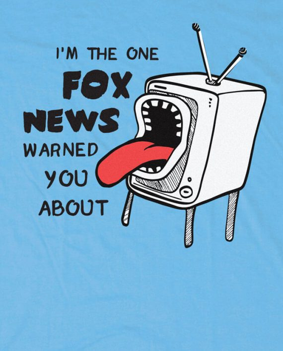 i'm-the-one-fox-news-warned-you-about-tshirt-funny