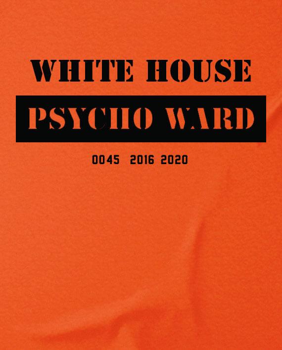 white house psych ward anti trump shirt prisoner uniform
