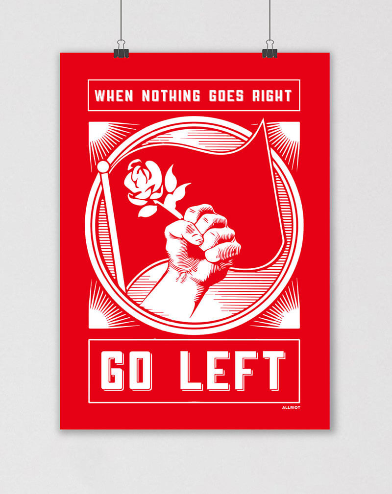 when nothing goes right go left socialism poster