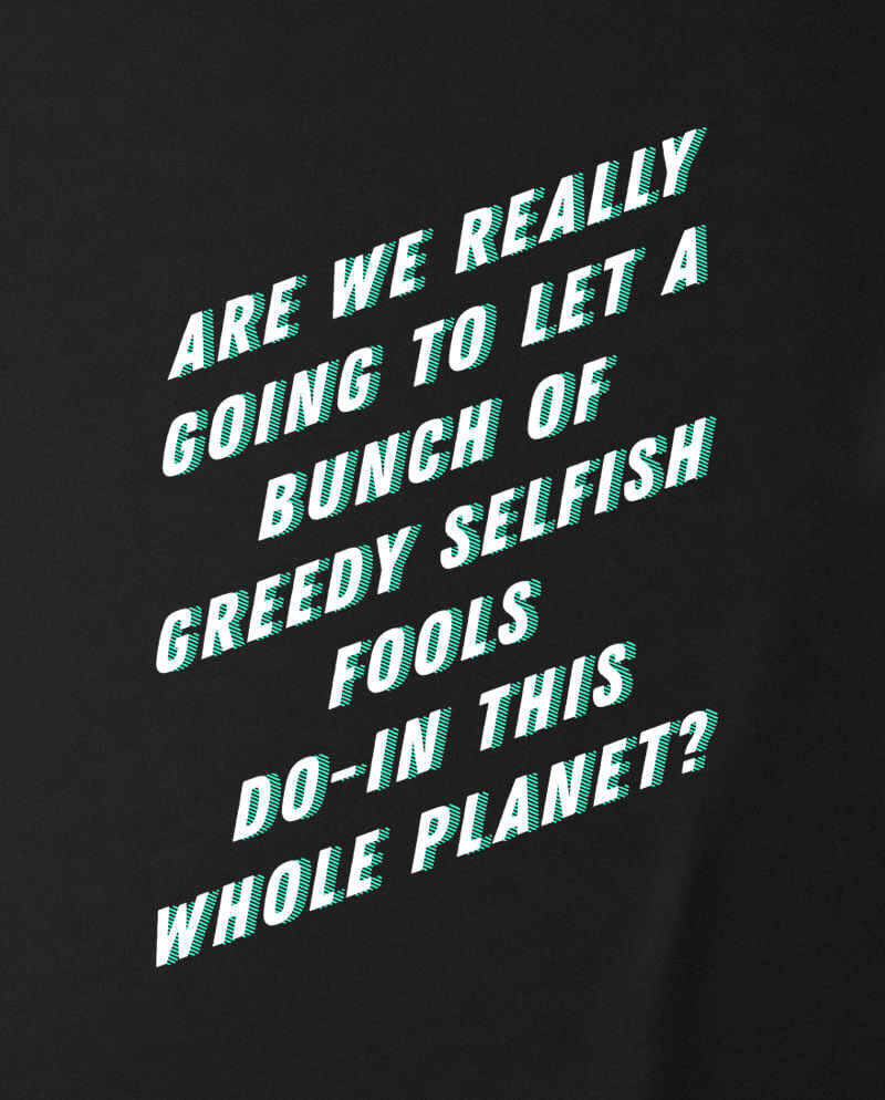 are we really going to leat abunch of greedy fools t-shirt environmental