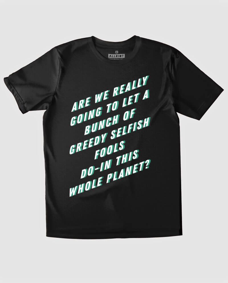 greedy fools anti capitalism t-shirt environmental