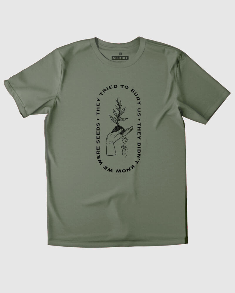 They tried to bury us they didn't know we were seeds t-shirt