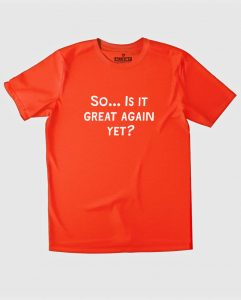 anti-trump-t-shirt-is-it-great-again-yet