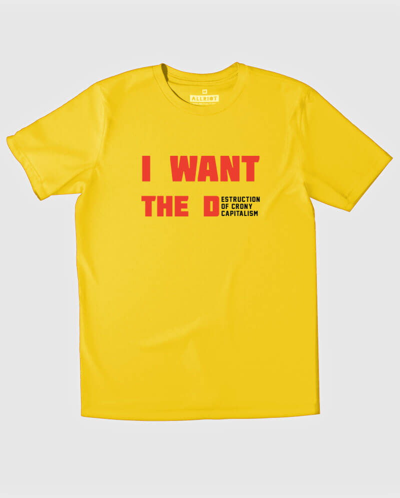 i want the d end crony capitalism t-shirt