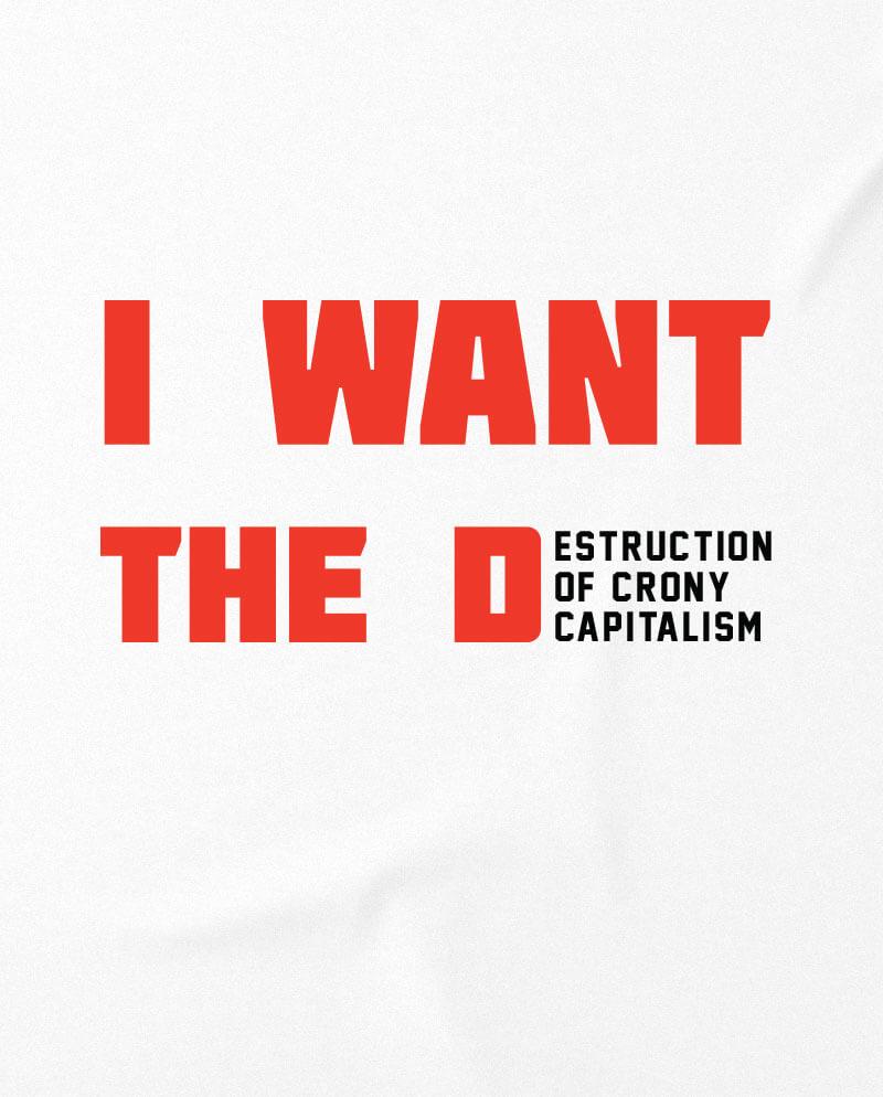 i want the destruction of crony capitalism funny t-shirt political