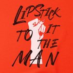 LipStick It To The Man T-shirt