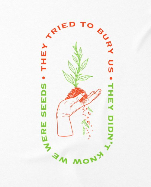 26-they-tried-to-bury-us-they-didnt-know-we-were-seeds-t-shirt