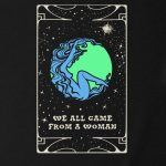 We All Came From A Woman T-shirt