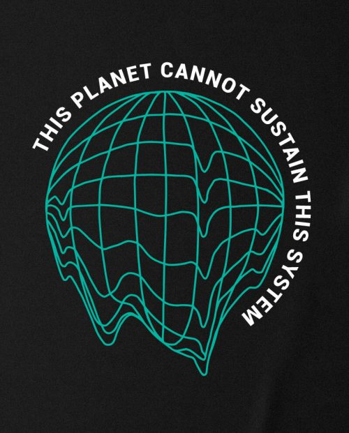This Planet Cannot Sustain This System T-shirt